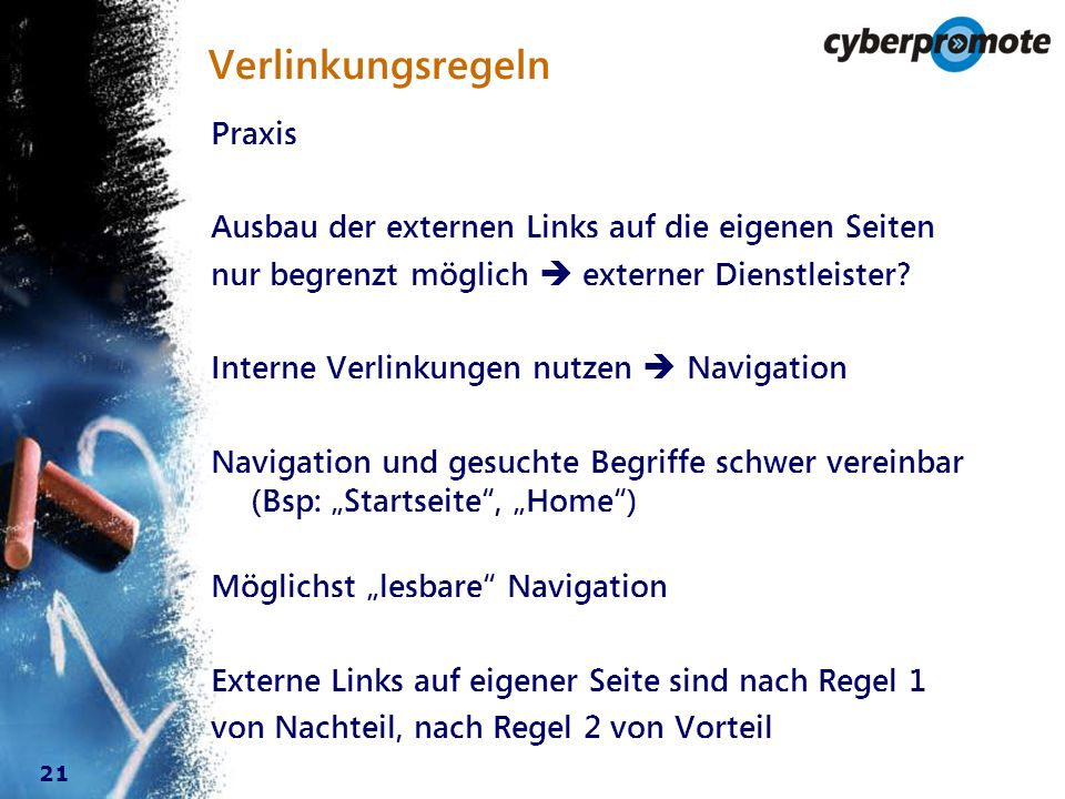 21 Verlinkungsregeln Praxis Ausbau der externen Links auf die eigenen Seiten nur begrenzt möglich  externer Dienstleister.