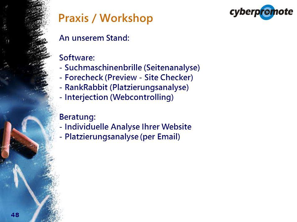 48 Praxis / Workshop An unserem Stand: Software: - Suchmaschinenbrille (Seitenanalyse) - Forecheck (Preview - Site Checker) - RankRabbit (Platzierungsanalyse) - Interjection (Webcontrolling) Beratung: - Individuelle Analyse Ihrer Website - Platzierungsanalyse (per Email)