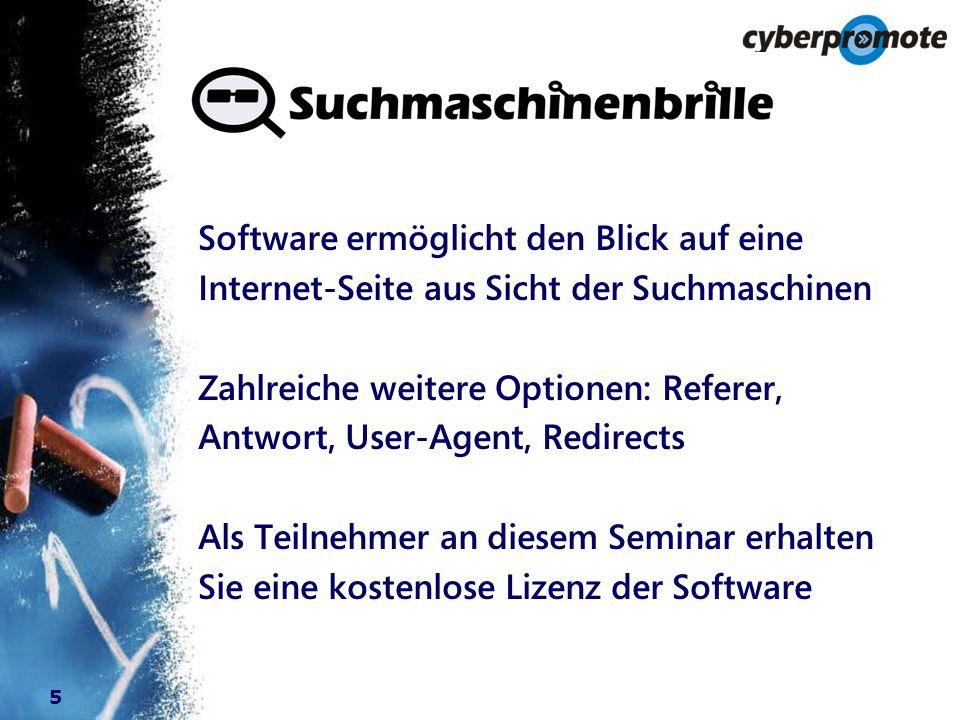 5 Software ermöglicht den Blick auf eine Internet-Seite aus Sicht der Suchmaschinen Zahlreiche weitere Optionen: Referer, Antwort, User-Agent, Redirects Als Teilnehmer an diesem Seminar erhalten Sie eine kostenlose Lizenz der Software