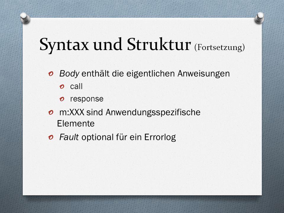 Syntax und Struktur (Fortsetzung) o Body enthält die eigentlichen Anweisungen o call o response o m:XXX sind Anwendungsspezifische Elemente o Fault op