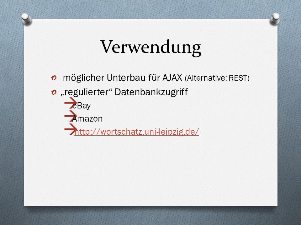 """Verwendung o möglicher Unterbau für AJAX (Alternative: REST) o """"regulierter"""" Datenbankzugriff  eBay  Amazon  http://wortschatz.uni-leipzig.de/http:"""