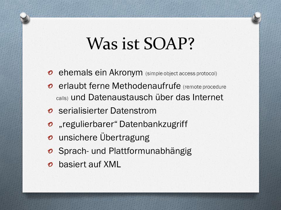 Was ist SOAP? o ehemals ein Akronym (simple object access protocol) o erlaubt ferne Methodenaufrufe (remote procedure calls) und Datenaustausch über d