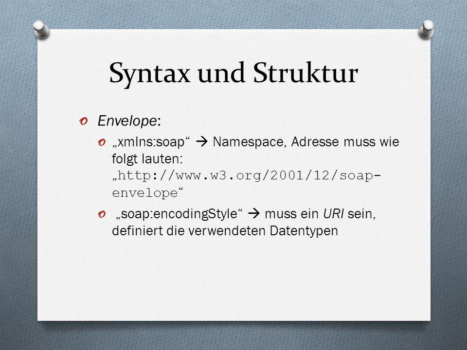 """Syntax und Struktur o Envelope: o """"xmlns:soap""""  Namespace, Adresse muss wie folgt lauten: """" http://www.w3.org/2001/12/soap- envelope """" o """"soap:encodi"""