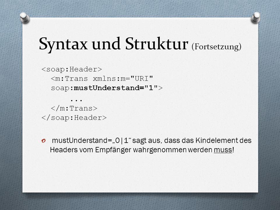 Syntax und Struktur (Fortsetzung) o Body enthält die eigentlichen Anweisungen o call o response o m:XXX sind Anwendungsspezifische Elemente o Fault optional für ein Errorlog