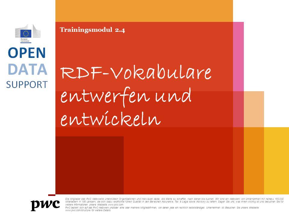 Trainingsmodul 2.4 RDF-Vokabulare entwerfen und entwickeln Die Mitglieder des PwC Netzwerks unterstützen Organisationen und Individuen dabei, die Wert