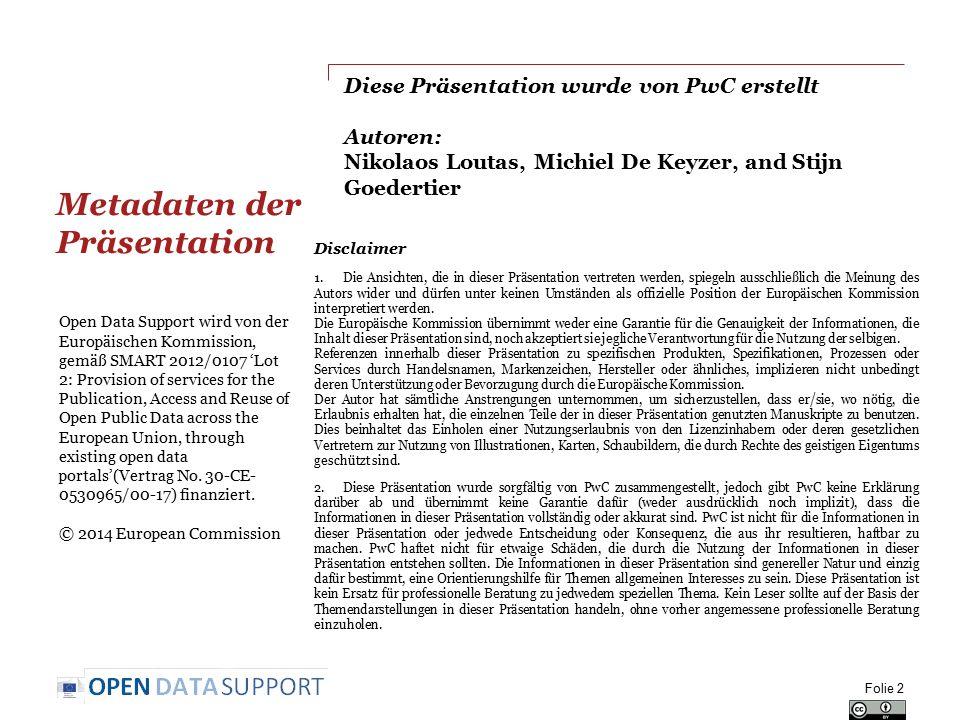 Diese Präsentation wurde von PwC erstellt Autoren: Nikolaos Loutas, Michiel De Keyzer, and Stijn Goedertier Metadaten der Präsentation Folie 2 Open Da