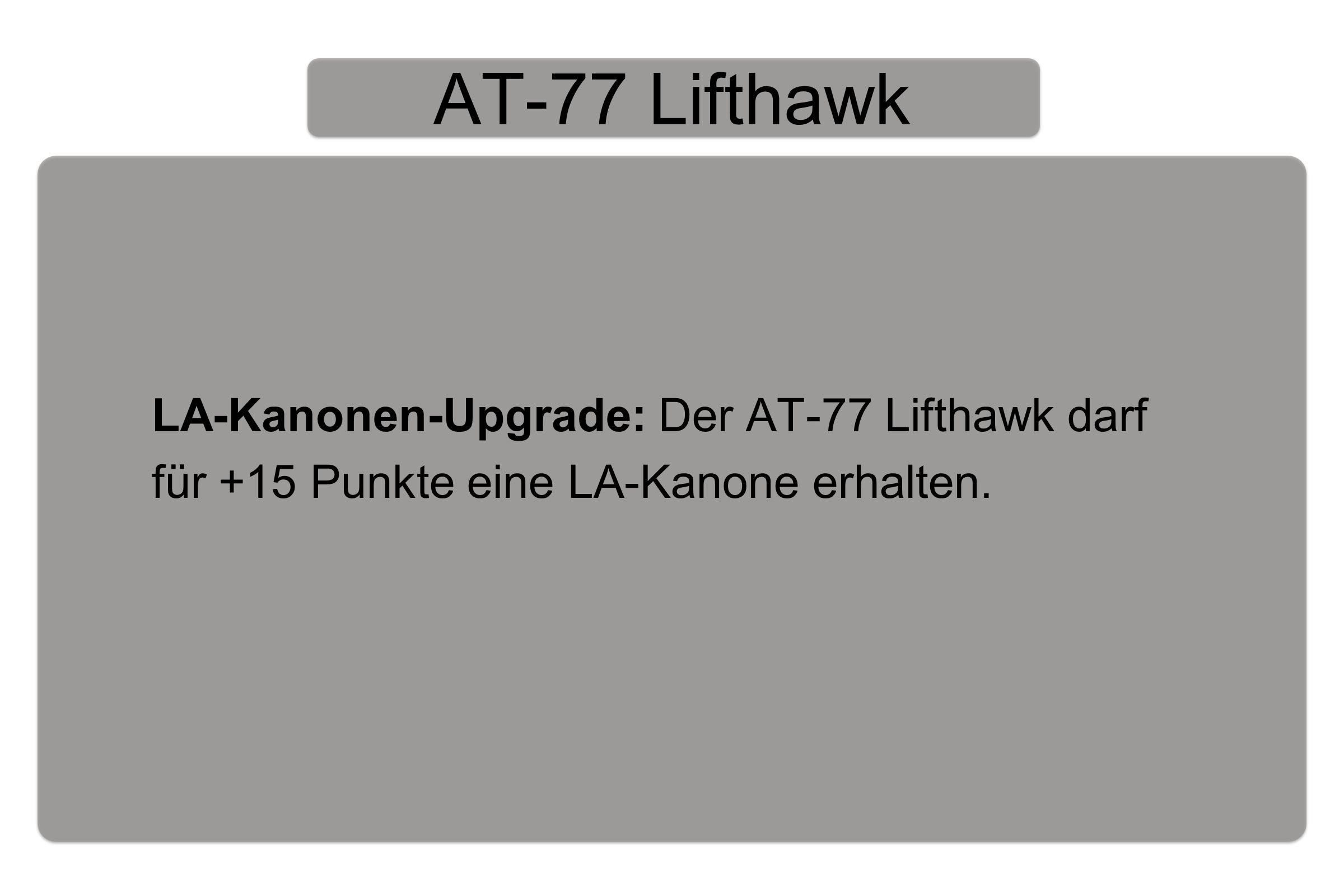 AT-77 Lifthawk LA-Kanonen-Upgrade: Der AT-77 Lifthawk darf für +15 Punkte eine LA-Kanone erhalten.