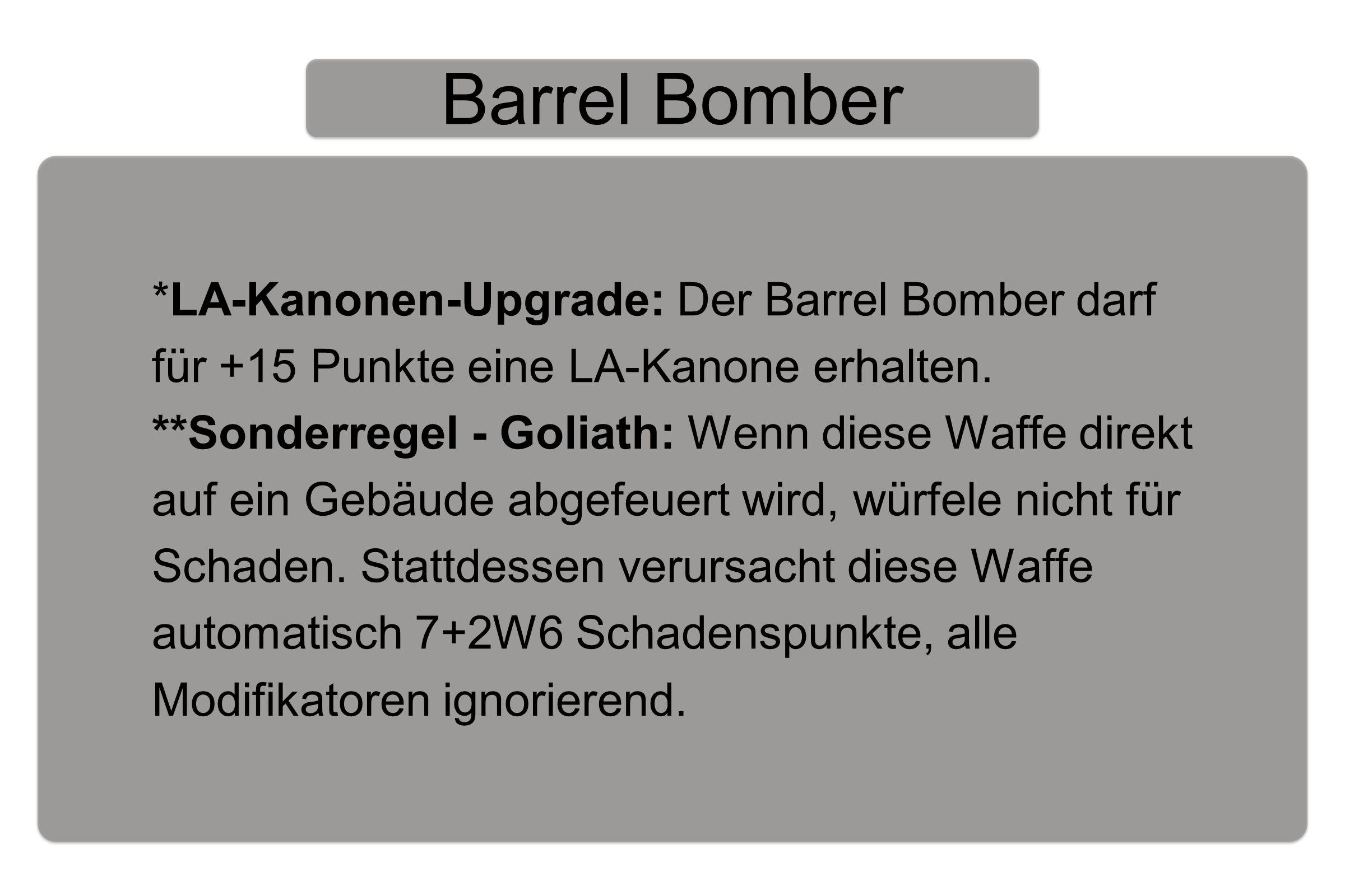 Barrel Bomber *LA-Kanonen-Upgrade: Der Barrel Bomber darf für +15 Punkte eine LA-Kanone erhalten.