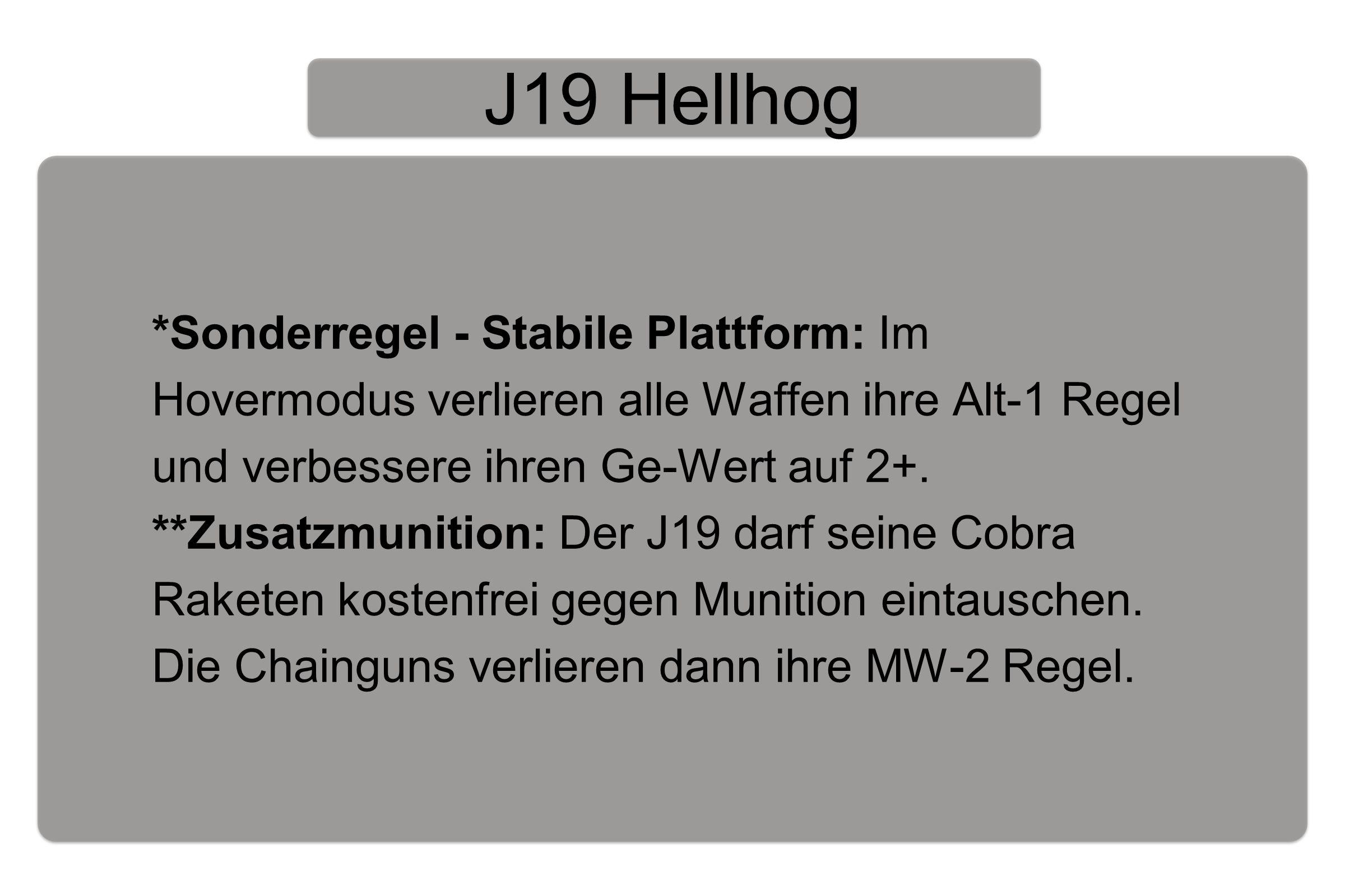 J19 Hellhog *Sonderregel - Stabile Plattform: Im Hovermodus verlieren alle Waffen ihre Alt-1 Regel und verbessere ihren Ge-Wert auf 2+.