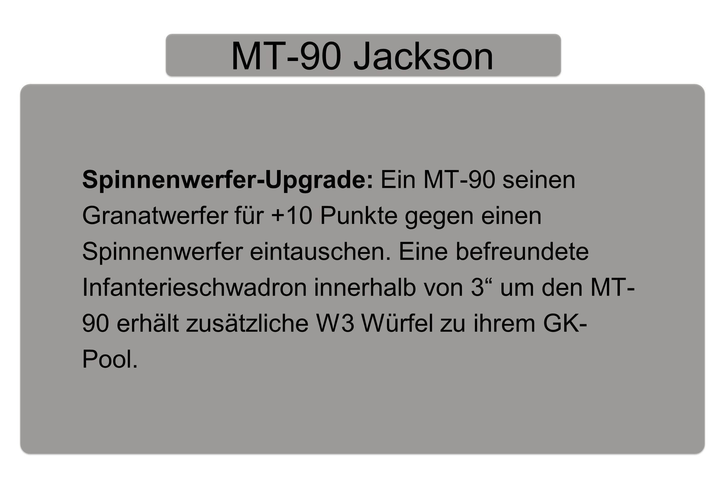MT-90 Jackson Spinnenwerfer-Upgrade: Ein MT-90 seinen Granatwerfer für +10 Punkte gegen einen Spinnenwerfer eintauschen.