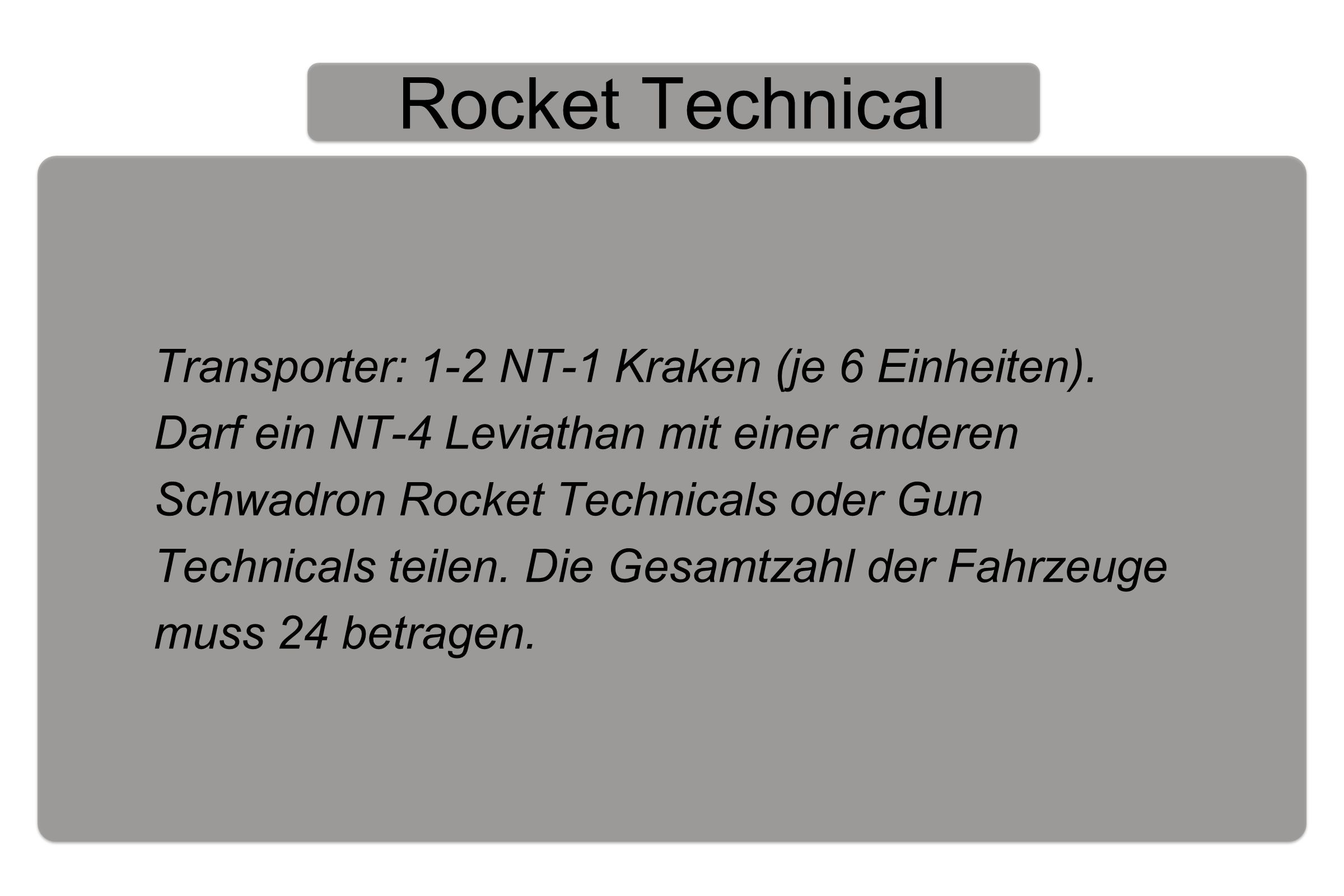 Rocket Technical Transporter: 1-2 NT-1 Kraken (je 6 Einheiten).