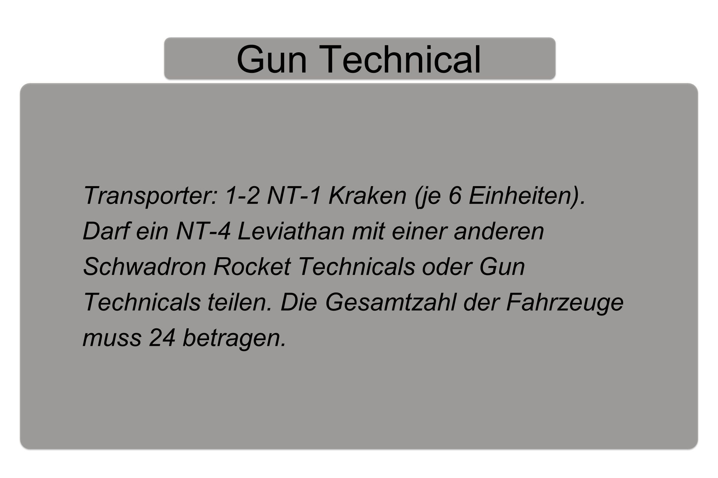 Gun Technical Transporter: 1-2 NT-1 Kraken (je 6 Einheiten).