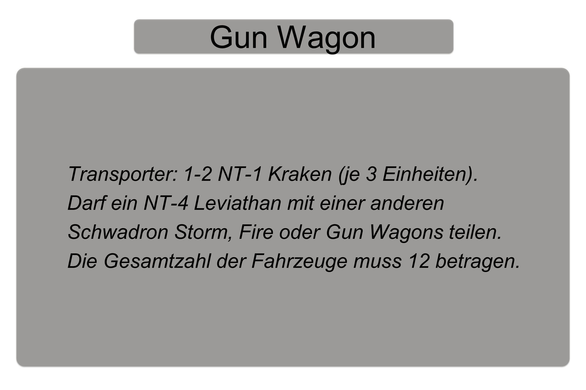 Gun Wagon Transporter: 1-2 NT-1 Kraken (je 3 Einheiten).