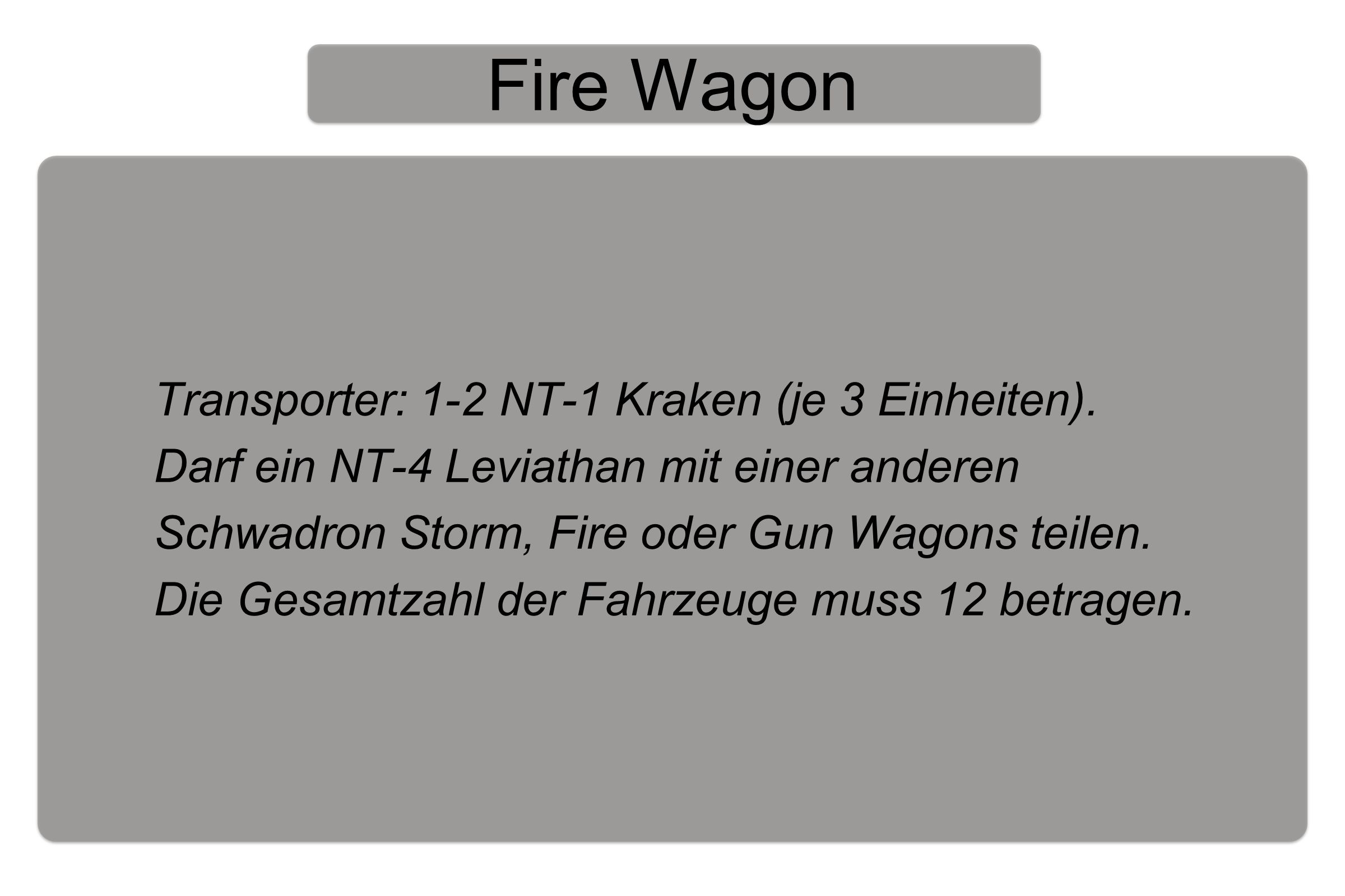 Fire Wagon Transporter: 1-2 NT-1 Kraken (je 3 Einheiten).