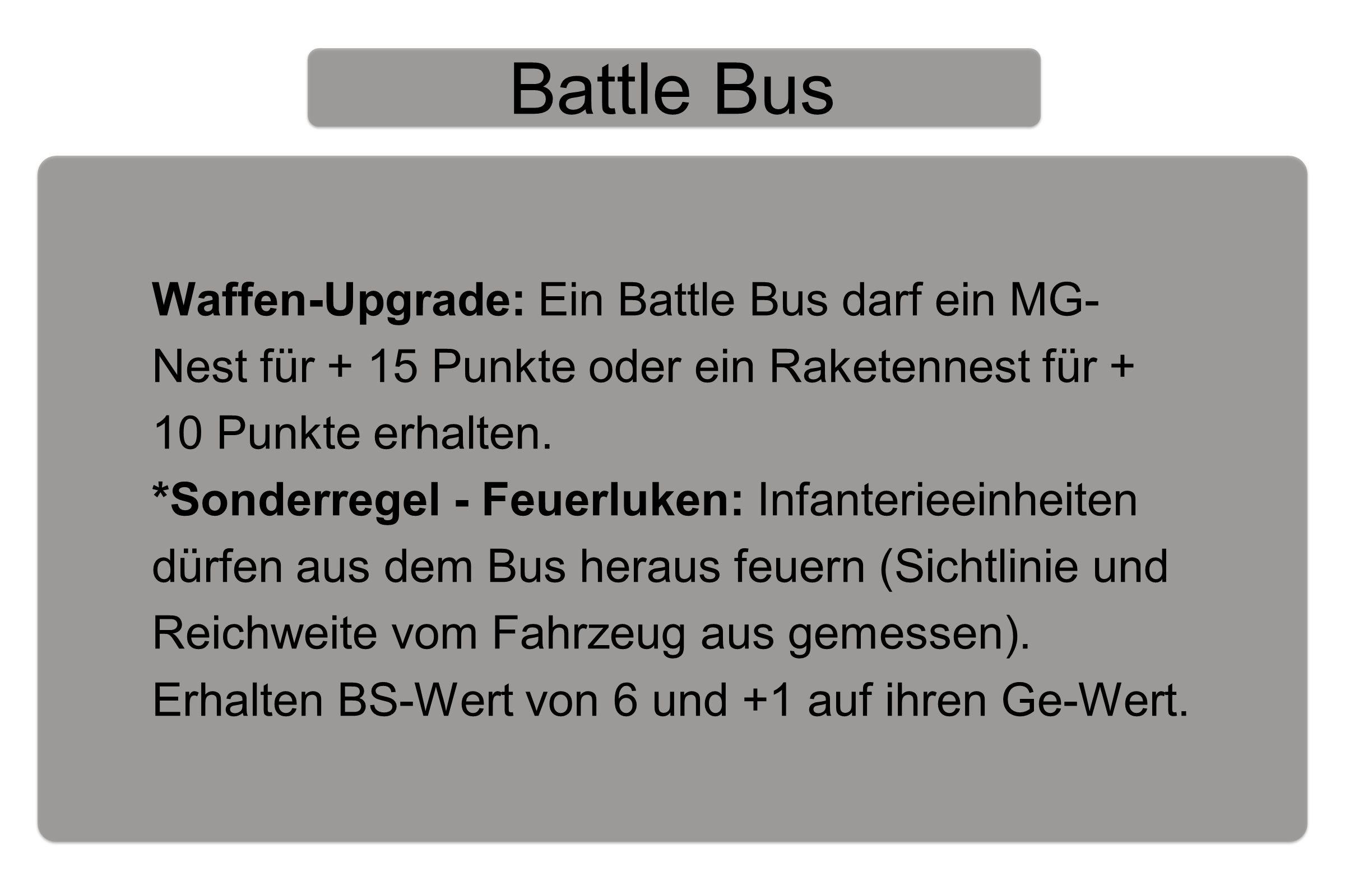 Battle Bus Waffen-Upgrade: Ein Battle Bus darf ein MG- Nest für + 15 Punkte oder ein Raketennest für + 10 Punkte erhalten.