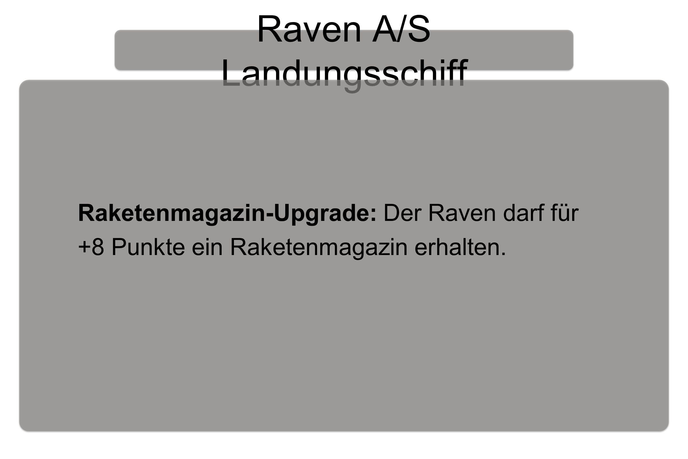 Raven A/S Landungsschiff Raketenmagazin-Upgrade: Der Raven darf für +8 Punkte ein Raketenmagazin erhalten.