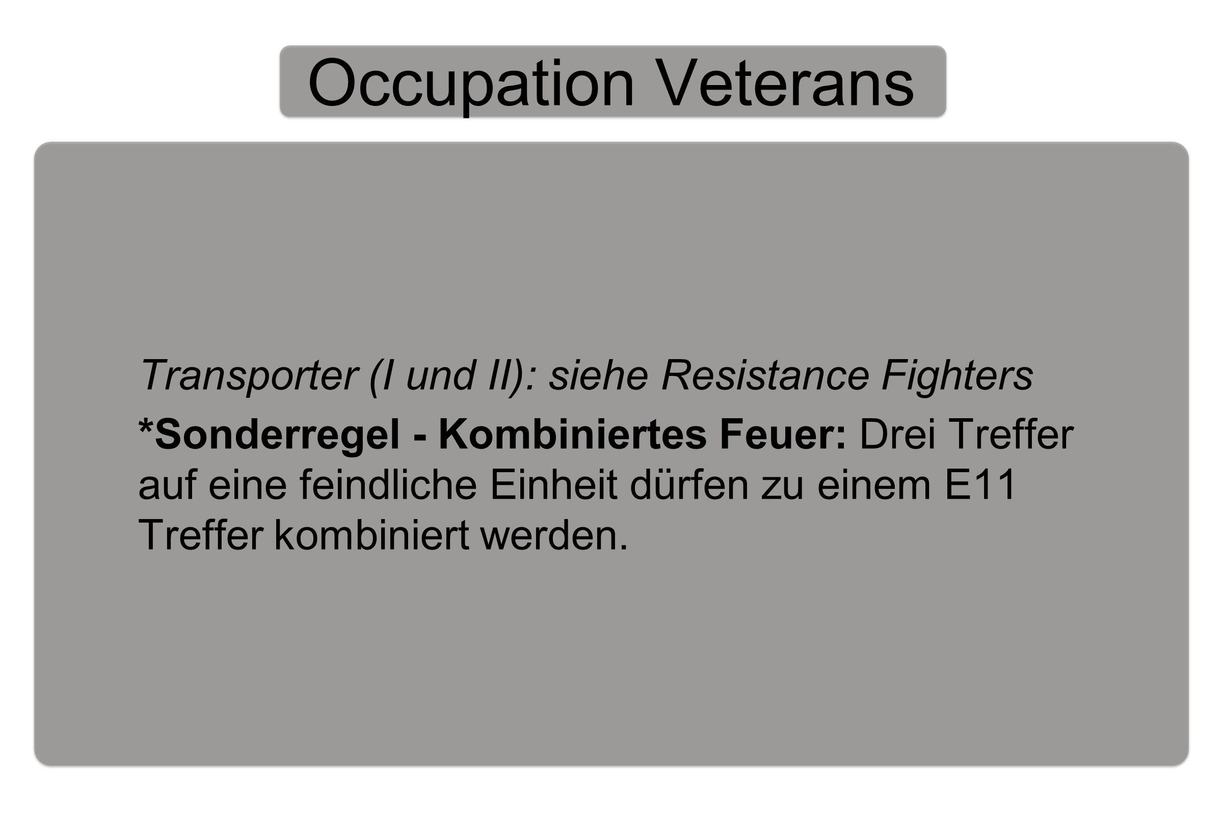Occupation Veterans Transporter (I und II): siehe Resistance Fighters *Sonderregel - Kombiniertes Feuer: Drei Treffer auf eine feindliche Einheit dürfen zu einem E11 Treffer kombiniert werden.