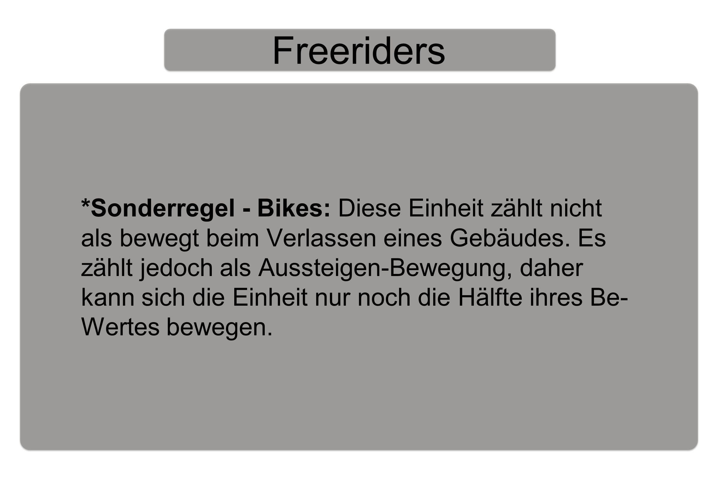 Freeriders *Sonderregel - Bikes: Diese Einheit zählt nicht als bewegt beim Verlassen eines Gebäudes.