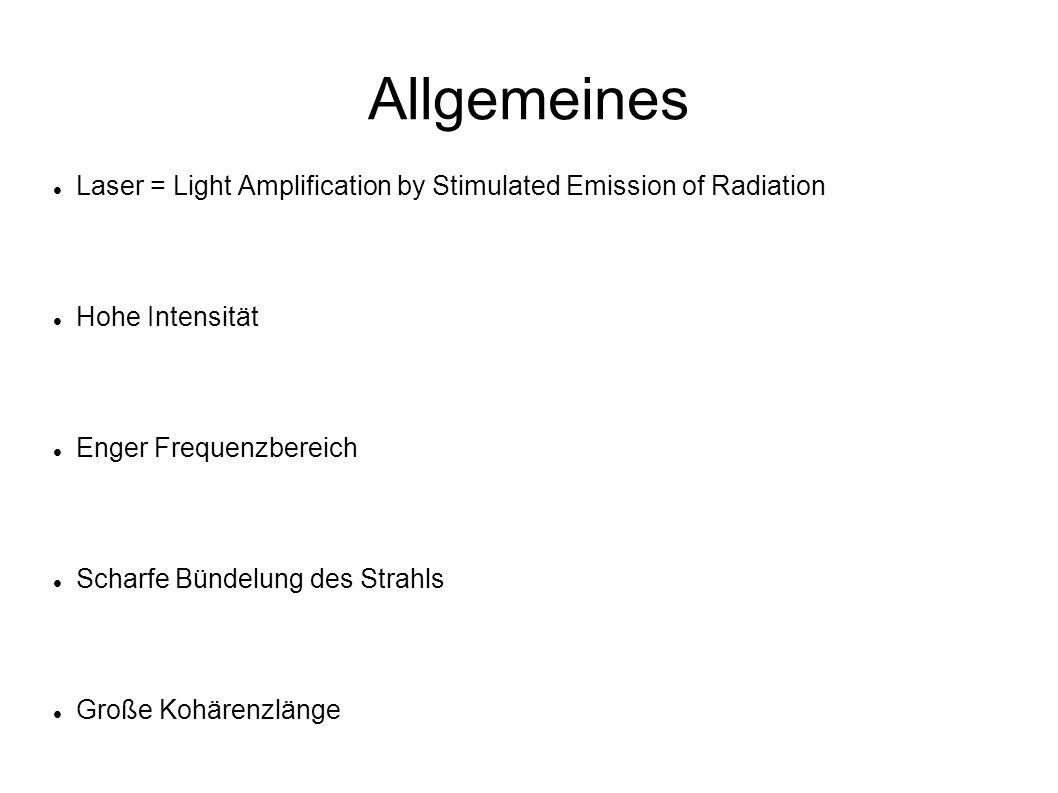 Allgemeines Laser = Light Amplification by Stimulated Emission of Radiation Hohe Intensität Enger Frequenzbereich Scharfe Bündelung des Strahls Große Kohärenzlänge