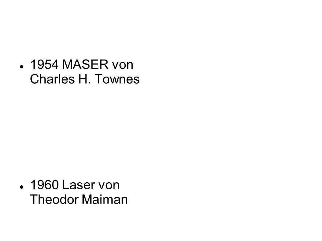 1954 MASER von Charles H. Townes 1960 Laser von Theodor Maiman