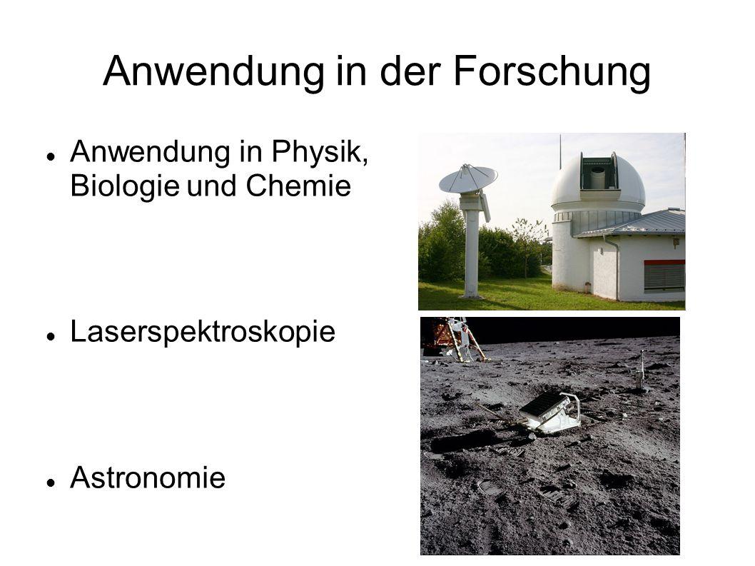 Anwendung in der Forschung Anwendung in Physik, Biologie und Chemie Laserspektroskopie Astronomie