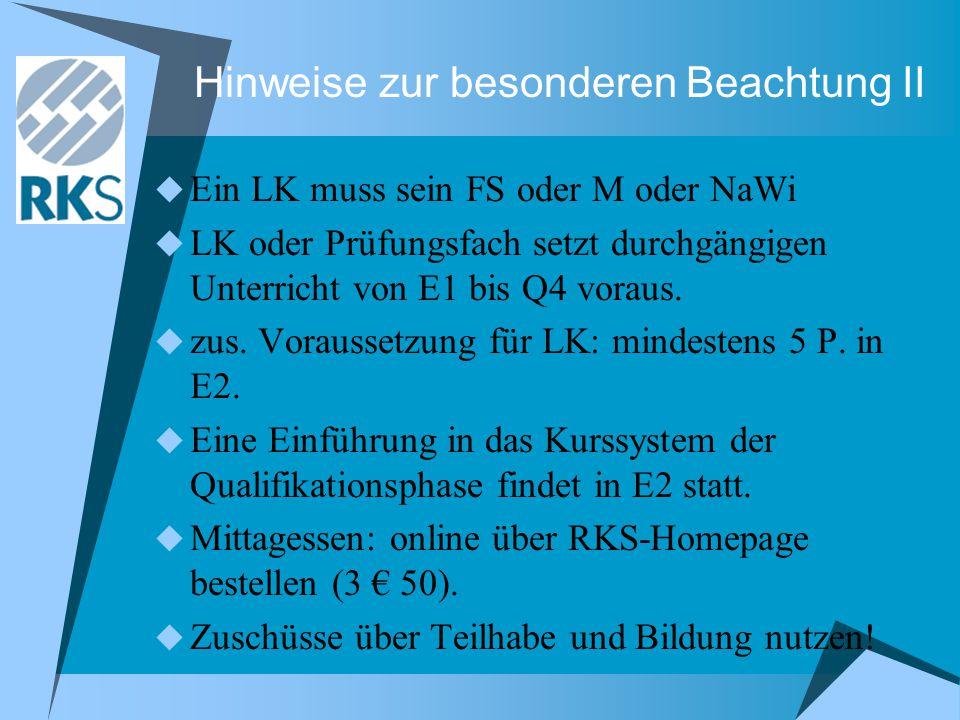 Hinweise zur besonderen Beachtung II  Ein LK muss sein FS oder M oder NaWi  LK oder Prüfungsfach setzt durchgängigen Unterricht von E1 bis Q4 voraus