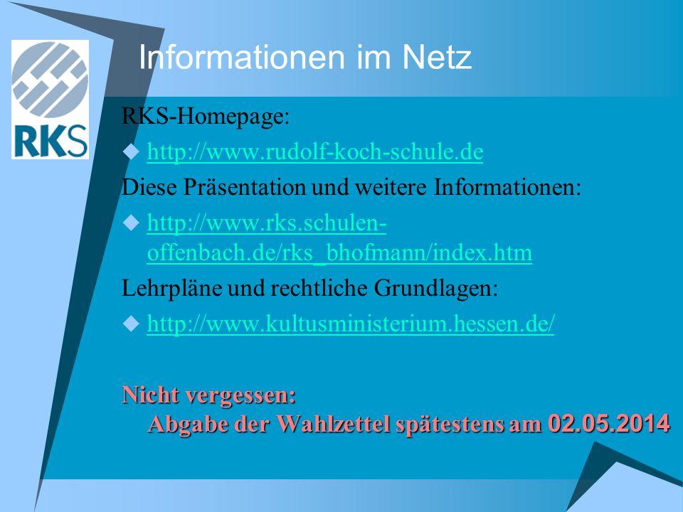 Informationen im Netz RKS-Homepage:  http://www.rudolf-koch-schule.de http://www.rudolf-koch-schule.de Diese Präsentation und weitere Informationen:  http://www.rks.schulen- offenbach.de/rks_bhofmann/index.htm http://www.rks.schulen- offenbach.de/rks_bhofmann/index.htm Lehrpläne und rechtliche Grundlagen:  http://www.kultusministerium.hessen.de/ http://www.kultusministerium.hessen.de/ Nicht vergessen: Abgabe der Wahlzettel spätestens am 02.05.2014