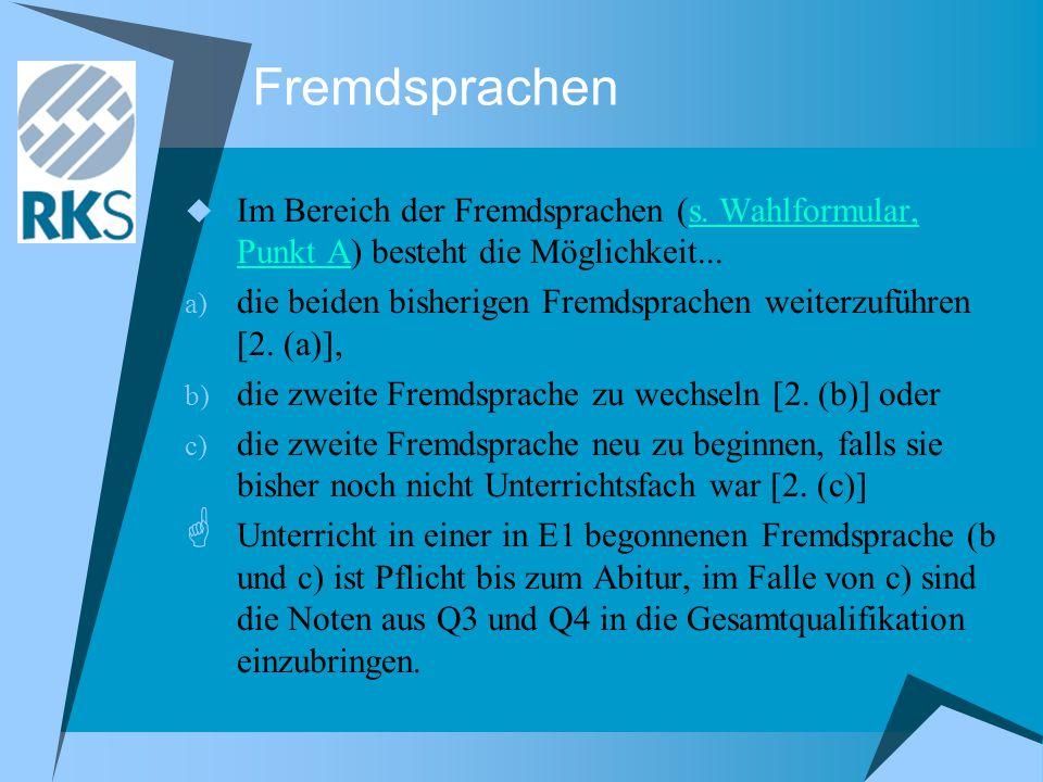 Fremdsprachen  Im Bereich der Fremdsprachen (s. Wahlformular, Punkt A) besteht die Möglichkeit...s. Wahlformular, Punkt A a) die beiden bisherigen Fr