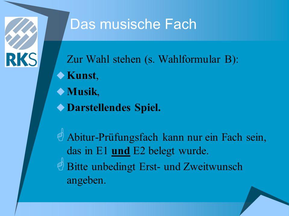 Das musische Fach Zur Wahl stehen (s. Wahlformular B):  Kunst,  Musik,  Darstellendes Spiel.  Abitur-Prüfungsfach kann nur ein Fach sein, das in E