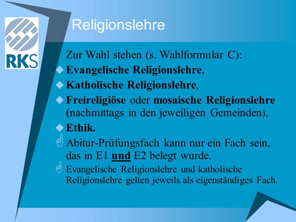 Religionslehre Zur Wahl stehen (s. Wahlformular C):  Evangelische Religionslehre,  Katholische Religionslehre,  Freireligiöse oder mosaische Religi