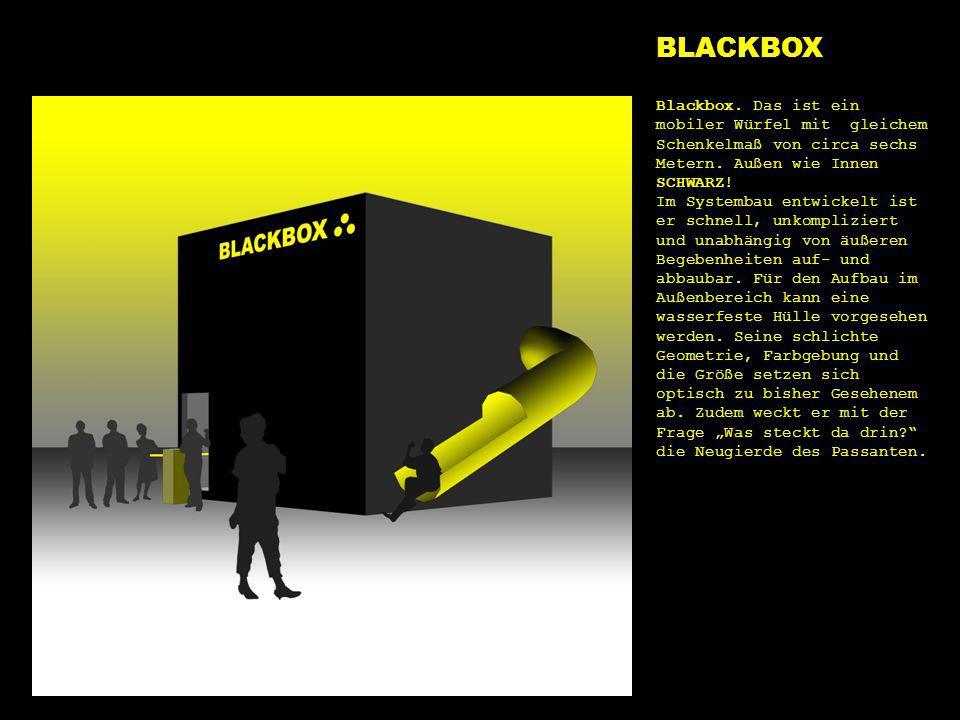 blackbox BLACKBOX Blackbox. Das ist ein mobiler Würfel mit gleichem Schenkelmaß von circa sechs Metern. Außen wie Innen SCHWARZ! Im Systembau entwicke