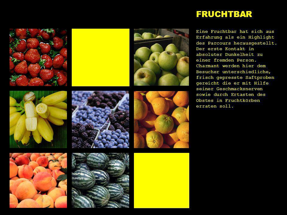 e1 frucht bilder FRUCHTBAR Eine Fruchtbar hat sich aus Erfahrung als ein Highlight des Parcours herausgestellt. Der erste Kontakt in absoluter Dunkelh
