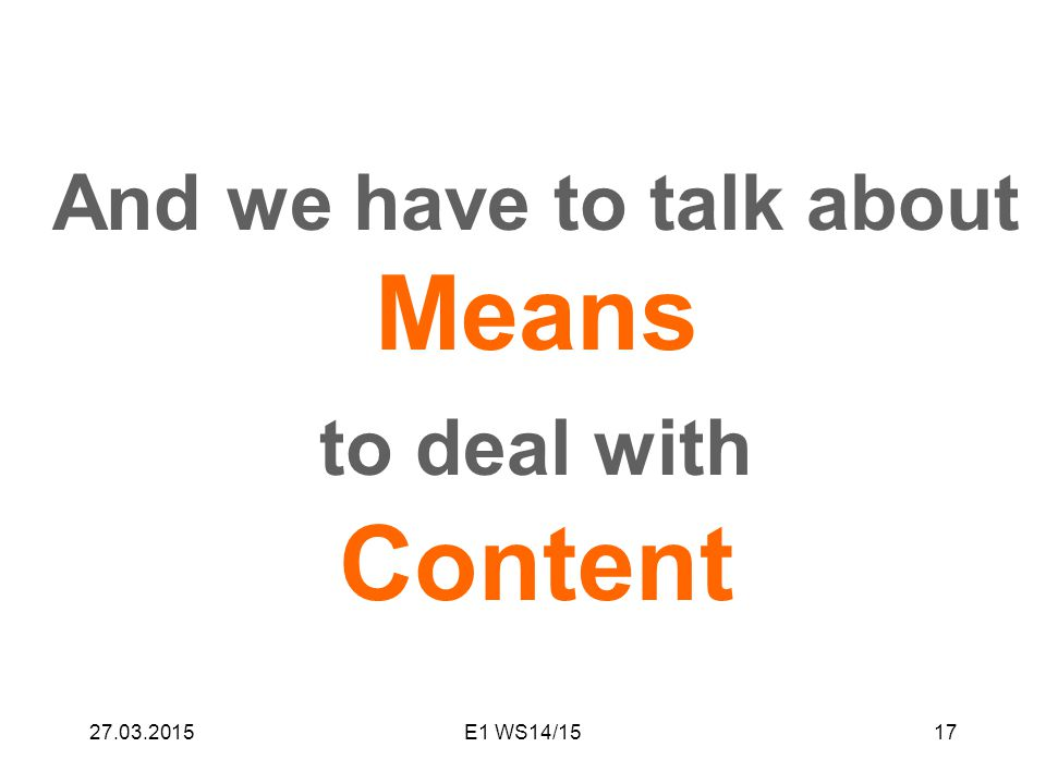 27.03.2015E1 WS14/1517 And we have to talk about Means to deal with Content