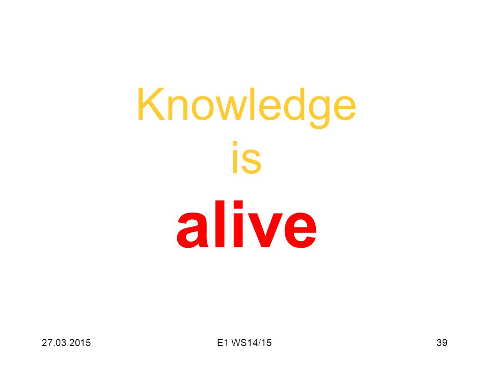 Knowledge is alive 27.03.201539E1 WS14/15