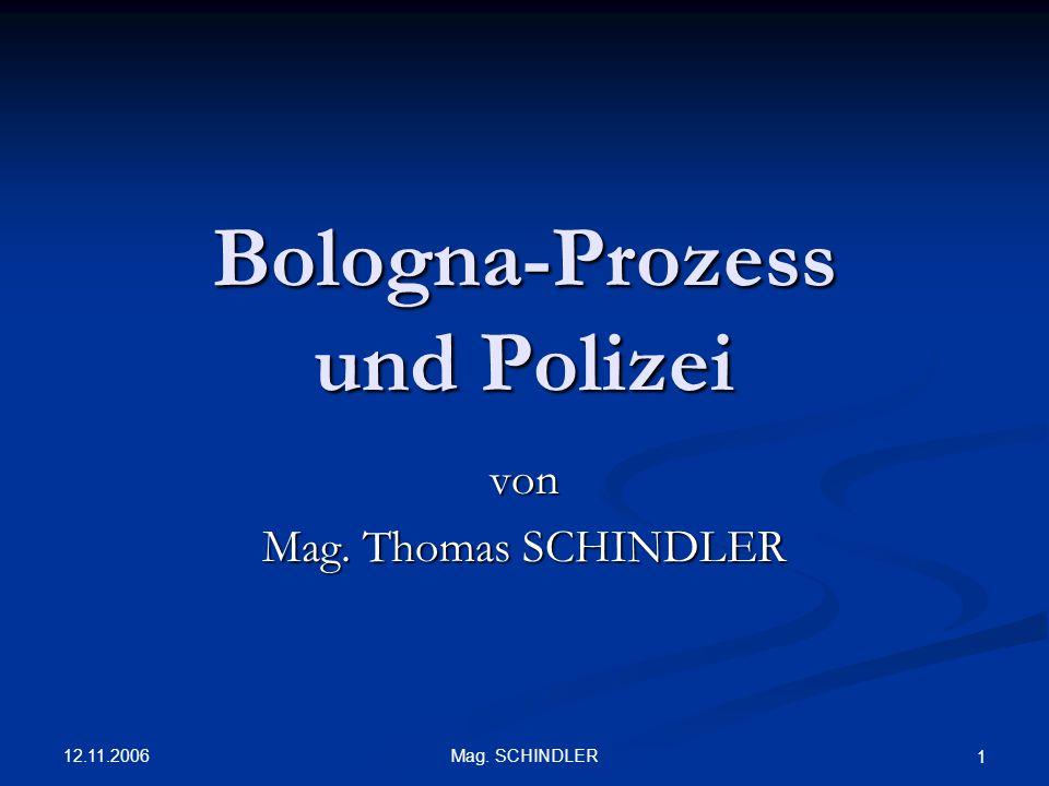 12.11.2006 Mag. SCHINDLER 1 Bologna-Prozess und Polizei von Mag. Thomas SCHINDLER