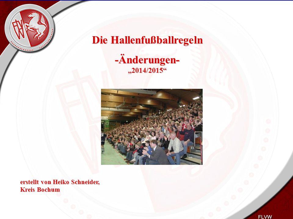 """Heiko Schneider KSL Bochum FLVW Kreis Bochum www.kreis-bochum.de Die Hallenfußballregeln -Änderungen- """"2014/2015"""" erstellt von Heiko Schneider, Kreis"""