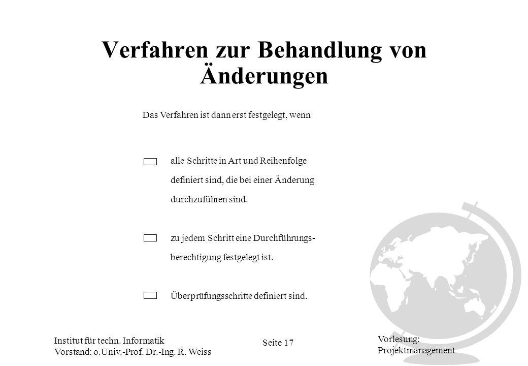 Institut für techn. Informatik Vorstand: o.Univ.-Prof. Dr.-Ing. R. Weiss Seite 17 Vorlesung: Projektmanagement Verfahren zur Behandlung von Änderungen