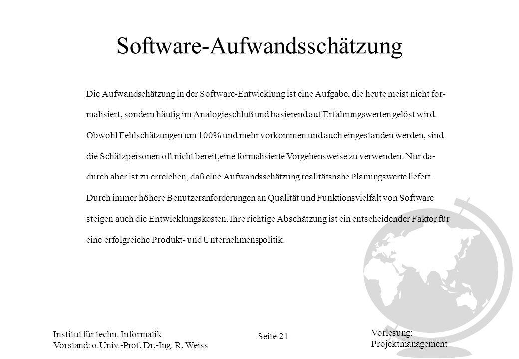 Institut für techn. Informatik Vorstand: o.Univ.-Prof. Dr.-Ing. R. Weiss Seite 21 Vorlesung: Projektmanagement Software-Aufwandsschätzung Die Aufwands