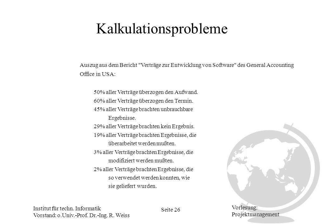 Institut für techn. Informatik Vorstand: o.Univ.-Prof. Dr.-Ing. R. Weiss Seite 26 Vorlesung: Projektmanagement Kalkulationsprobleme Auszug aus dem Ber