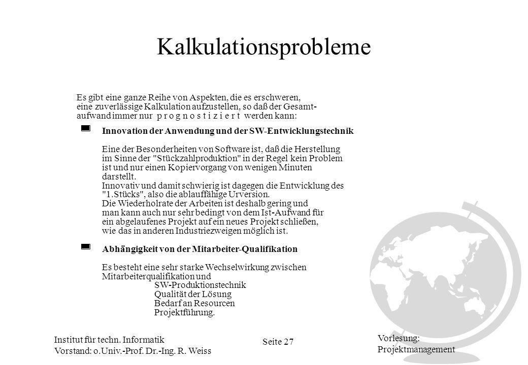 Institut für techn. Informatik Vorstand: o.Univ.-Prof. Dr.-Ing. R. Weiss Seite 27 Vorlesung: Projektmanagement Kalkulationsprobleme Es gibt eine ganze