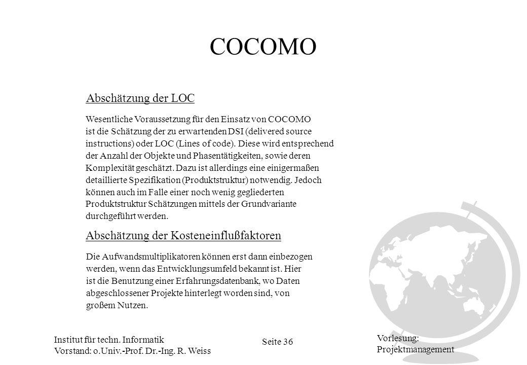 Institut für techn. Informatik Vorstand: o.Univ.-Prof. Dr.-Ing. R. Weiss Seite 36 Vorlesung: Projektmanagement COCOMO Abschätzung der LOC Abschätzung