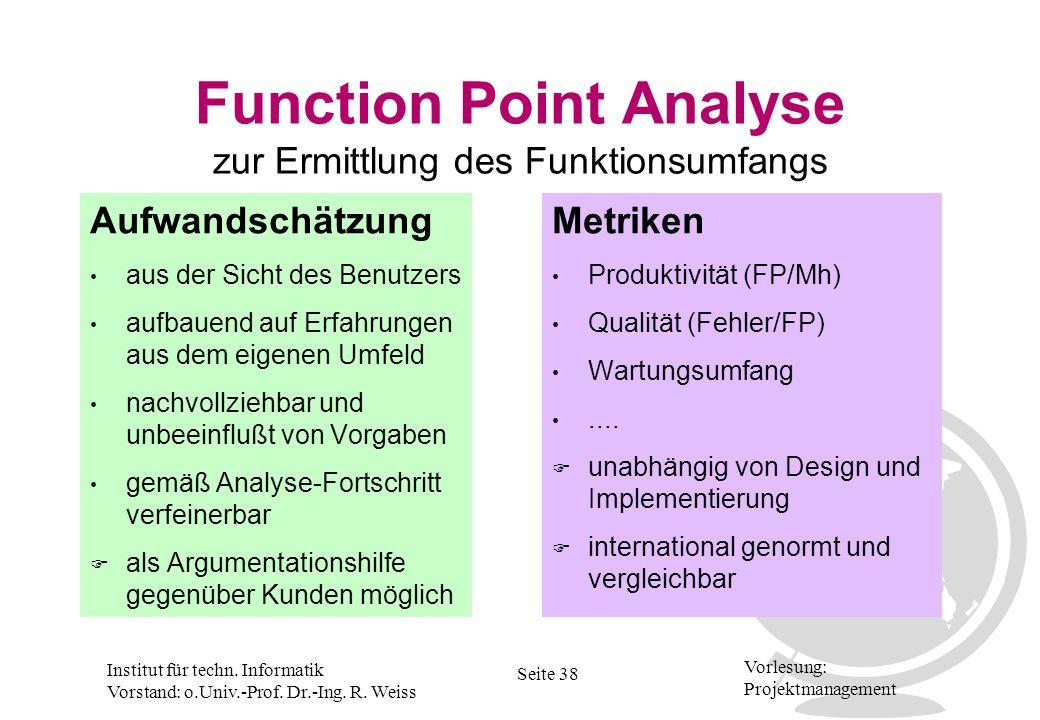 Institut für techn. Informatik Vorstand: o.Univ.-Prof. Dr.-Ing. R. Weiss Seite 38 Vorlesung: Projektmanagement Function Point Analyse zur Ermittlung d