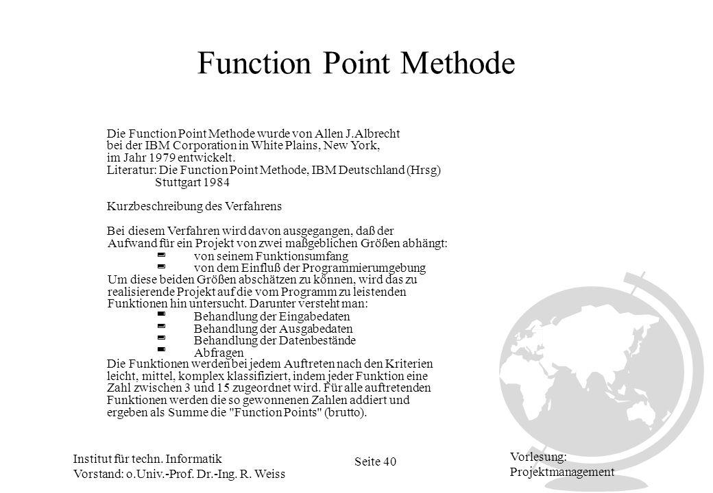 Institut für techn. Informatik Vorstand: o.Univ.-Prof. Dr.-Ing. R. Weiss Seite 40 Vorlesung: Projektmanagement Function Point Methode Kurzbeschreibung