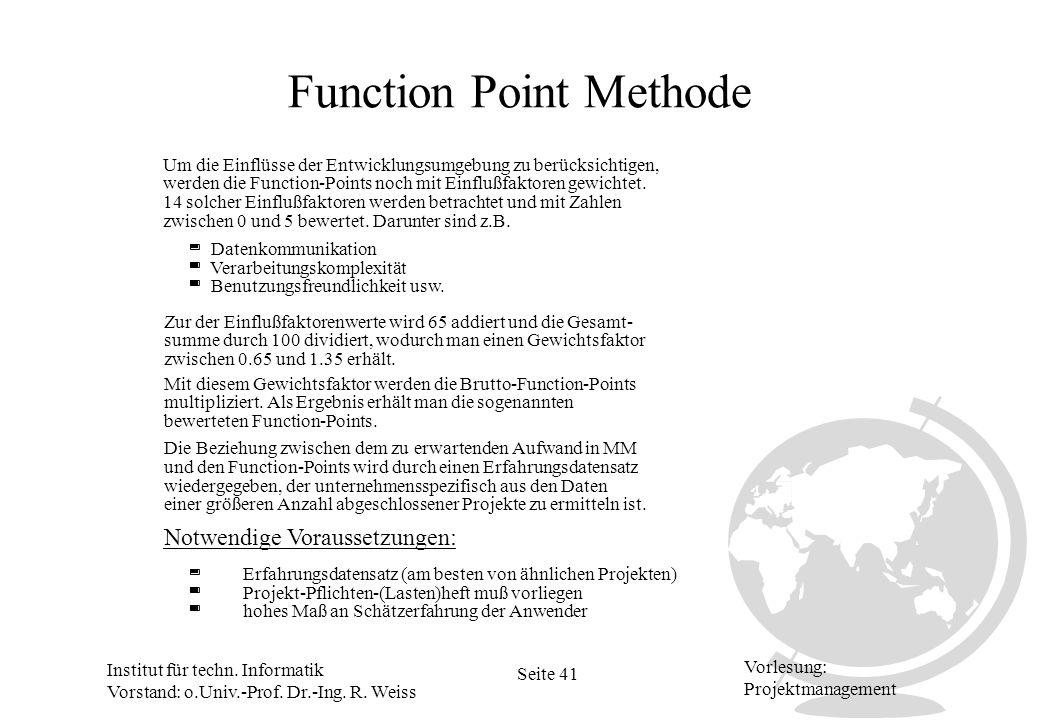 Institut für techn. Informatik Vorstand: o.Univ.-Prof. Dr.-Ing. R. Weiss Seite 41 Vorlesung: Projektmanagement Function Point Methode Notwendige Vorau