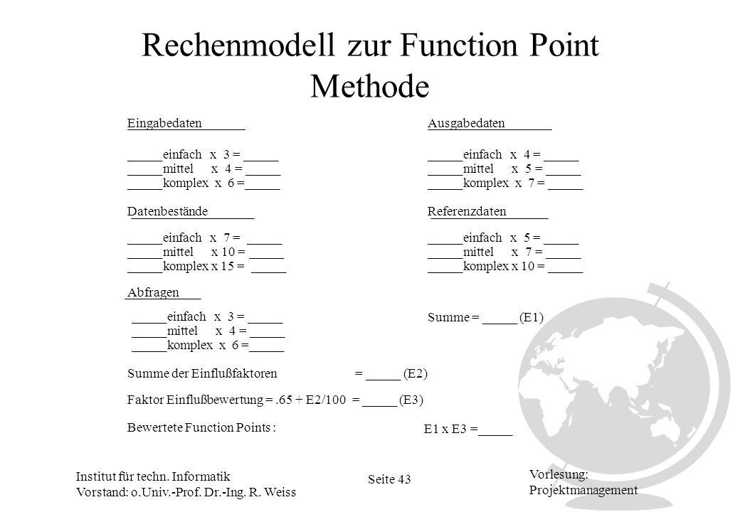 Institut für techn. Informatik Vorstand: o.Univ.-Prof. Dr.-Ing. R. Weiss Seite 43 Vorlesung: Projektmanagement Rechenmodell zur Function Point Methode