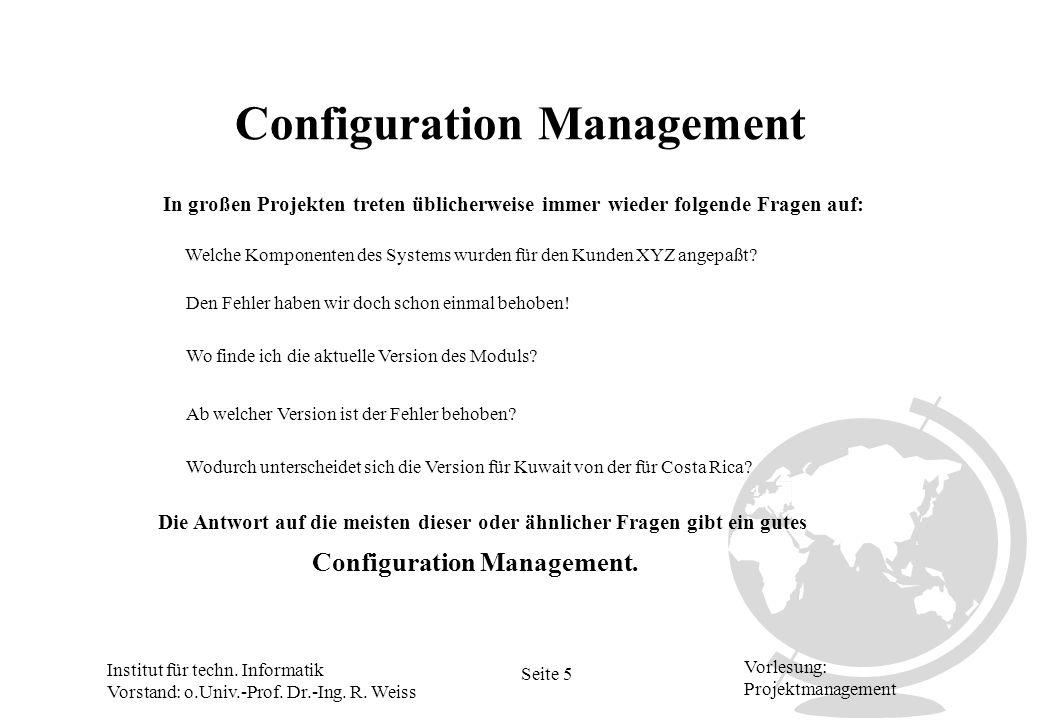 Institut für techn. Informatik Vorstand: o.Univ.-Prof. Dr.-Ing. R. Weiss Seite 5 Vorlesung: Projektmanagement Configuration Management In großen Proje