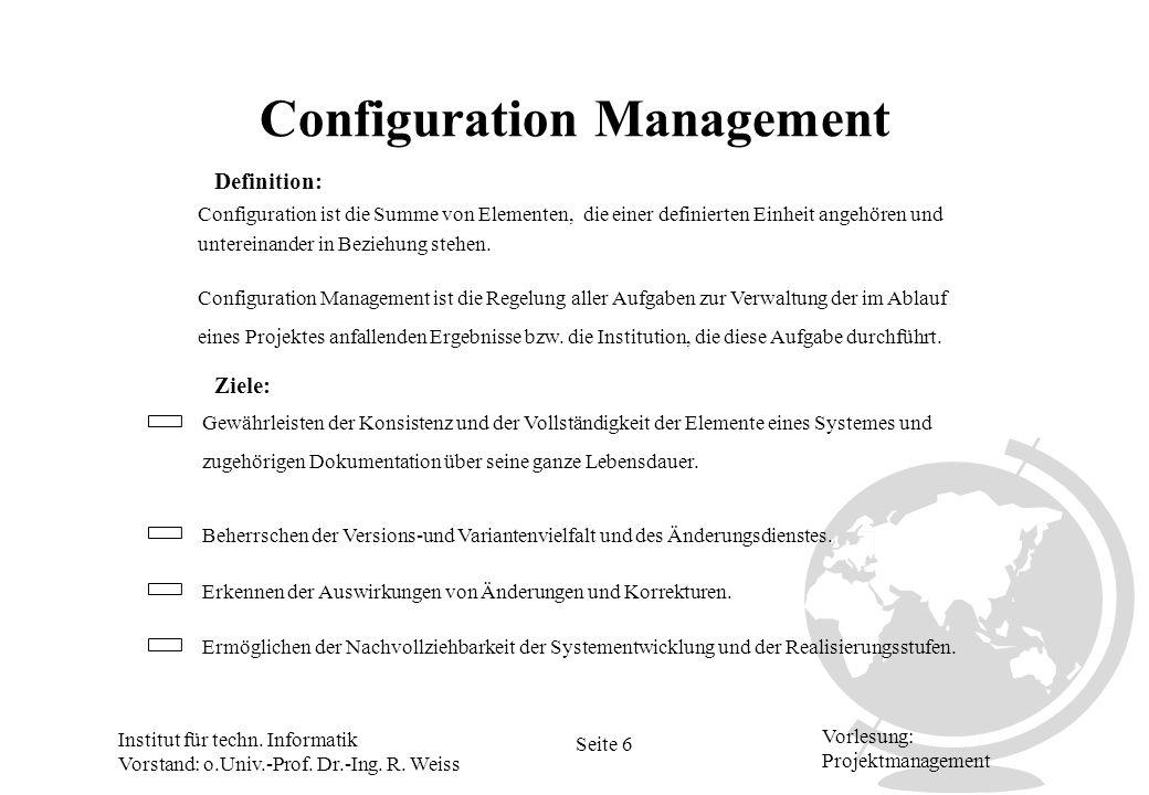 Institut für techn. Informatik Vorstand: o.Univ.-Prof. Dr.-Ing. R. Weiss Seite 6 Vorlesung: Projektmanagement Configuration Management Definition: Con