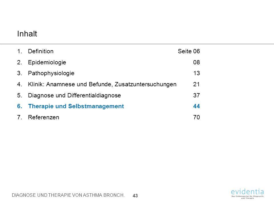 Inhalt 1.DefinitionSeite 06 2.Epidemiologie08 3.Pathophysiologie13 4.Klinik: Anamnese und Befunde, Zusatzuntersuchungen21 5.Diagnose und Differentiald