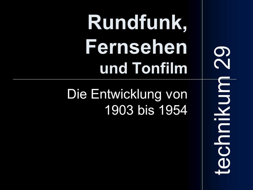 Rundfunk, Fernsehen und Tonfilm Die Entwicklung von 1903 bis 1954 technikum 29