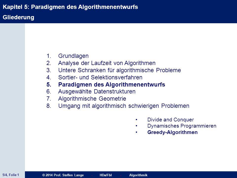 5/4, Folie 1 © 2014 Prof. Steffen Lange - HDa/FbI - Algorithmik Kapitel 5: Paradigmen des Algorithmenentwurfs Gliederung Divide and Conquer Dynamische